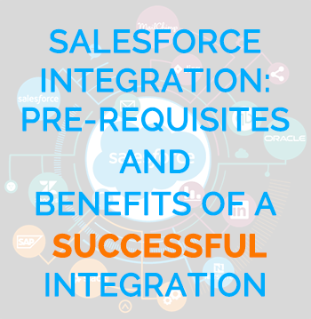 Salesforce Integration: Pre-requisites and Benefits of a Successful Integration