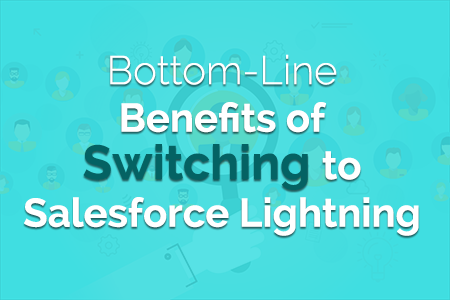 Bottom-Line Benefits of Switching to Salesforce Lightning