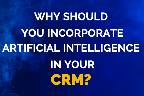 Why Should You incorporate Artificial intelligence in Your CRM?