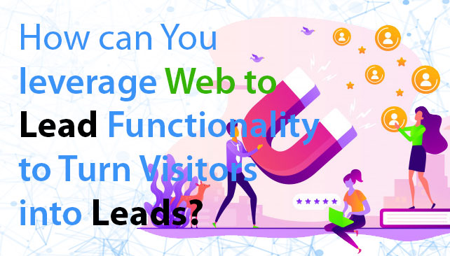 How can You leverage Web to Lead Functionality to Turn Visitors into Leads?