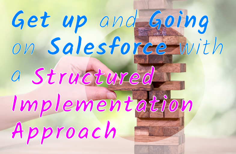 Get up and Going on Salesforce with a Structured Implementation Approach