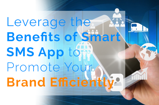 Leverage the Benefits of Smart SMS App to Promote Your Brand Efficiently